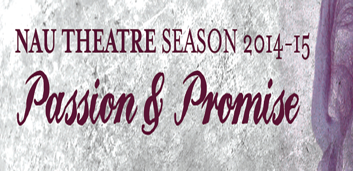 NAU Theatre Season 2014-15 Passion & Promise