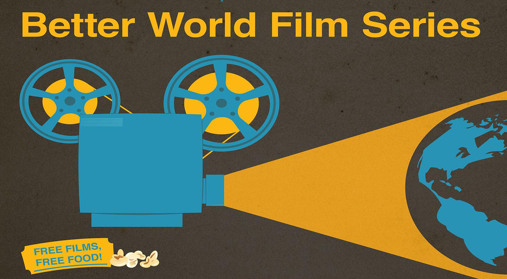 Better World Film Series free films, free food!