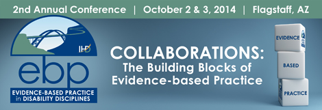 Evidence-Based Practice in Disability Disciplines 2nd Annual Conference October 2 & 3, 2014
