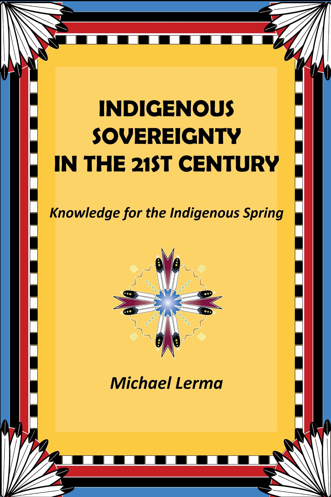 Indigenour Sovereignty in the 21st Centuty Knowledge for the Indigenous Spring Michael Lerma
